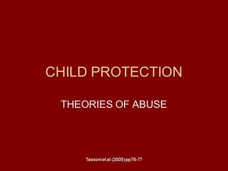 CHILD PROTECTION THEORIES OF ABUSE Tassoni et al (2005) pp76-77.