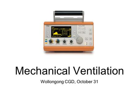 Wollongong CGD, October 31 Mechanical Ventilation.