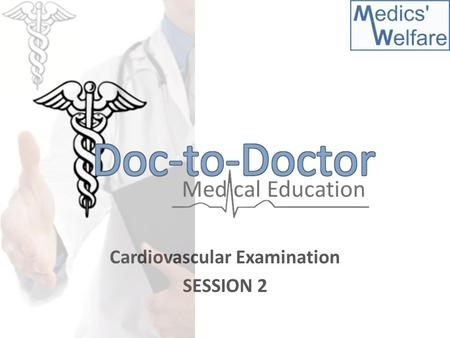 Cardiovascular Examination SESSION 2. Overview of Session An introduction to physical examinations Systematic run through of cardiovascular examination.