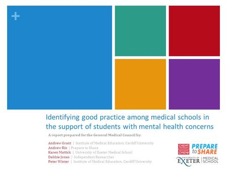 + Identifying good practice among medical schools in the support of students with mental health concerns A report prepared for the General Medical Council.