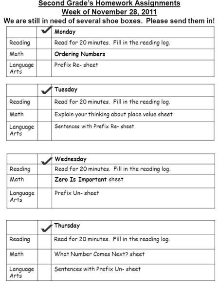 Second Grade's Homework Assignments Week of November 28, 2011 We are still in need of several shoe boxes. Please send them in ! Monday ReadingRead for.