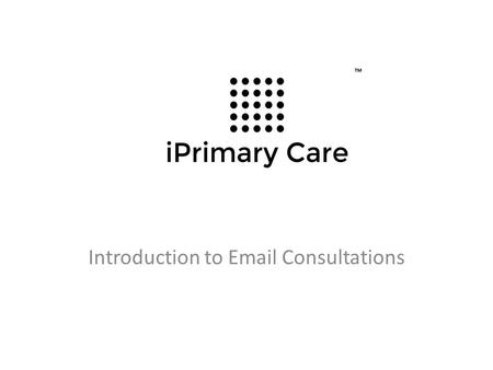 Introduction to Email Consultations. Advantages of email consults Convenient communication Easy access to health information and medications Easy to share.