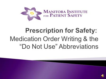 "Prescription for Safety: Medication Order Writing & the ""Do Not Use"" Abbreviations."