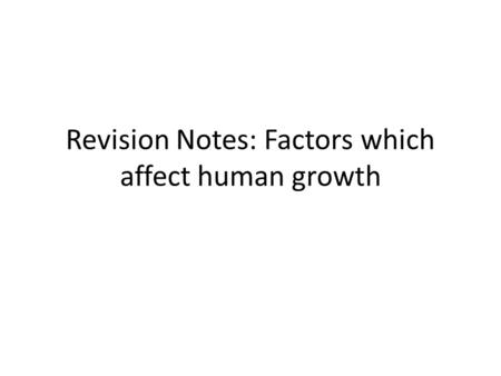 Revision Notes: Factors which affect human growth.