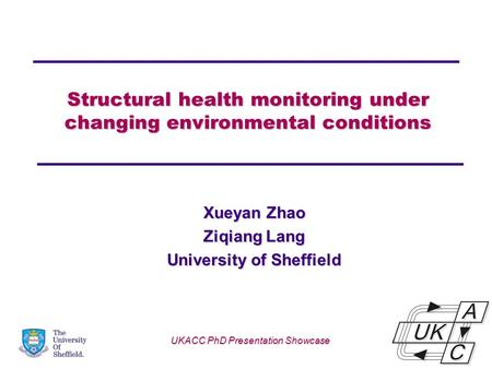 Structural health monitoring under changing environmental conditions Xueyan Zhao Ziqiang Lang University of Sheffield UKACC PhD Presentation Showcase.