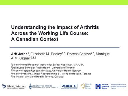 Understanding the Impact of <strong>Arthritis</strong> Across the Working Life Course: A Canadian Context Arif Jetha 1, Elizabeth M. Badley 2,3, Dorcas Beaton 4,5, Monique.