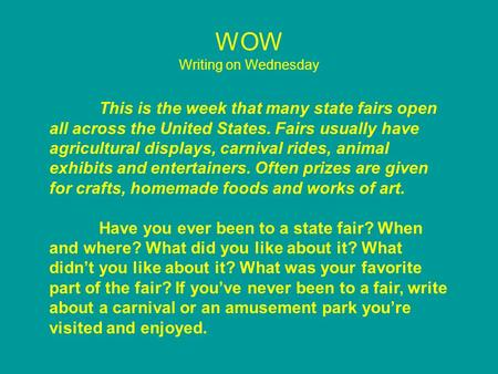 WOW Writing on Wednesday This is the week that many state fairs open all across the United States. Fairs usually have agricultural displays, carnival rides,
