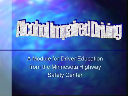 A Module for Driver Education from the Minnesota Highway Safety Center.