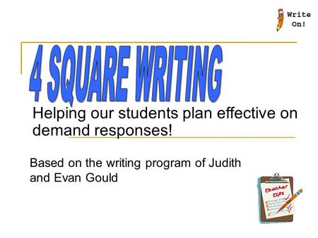 Based on the writing program of Judith and Evan Gould Helping our students plan effective on demand responses!