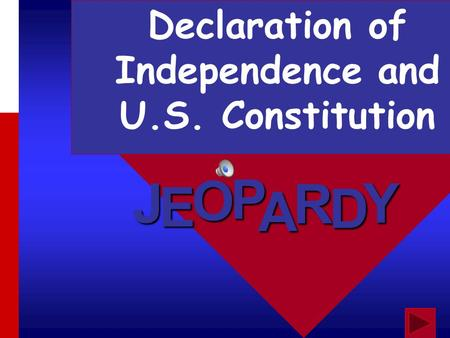 J E OPA R D Y Declaration of Independence and U.S. Constitution.
