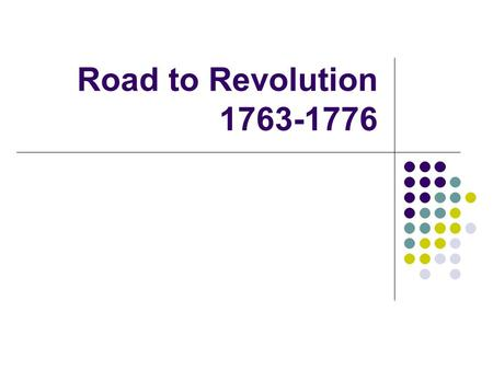 Road to Revolution 1763-1776.