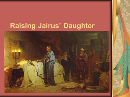Raising Jairus' Daughter. The Lord Jesus Christ healed many people because He desires to help all, young and old.
