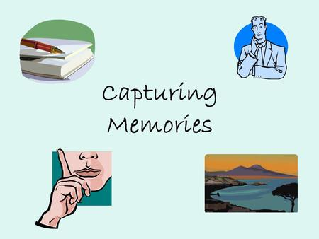 Capturing Memories. There's so much to write about in your writer's notebook: