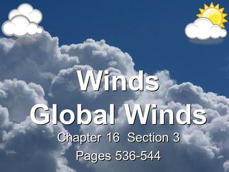 Winds Global Winds Chapter 16 Section 3 Pages 536-544 Chapter 16 Section 3 Pages 536-544.