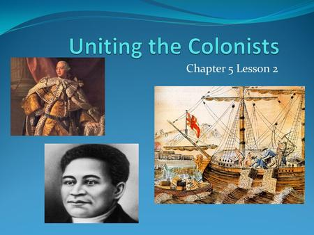 Uniting the Colonists Chapter 5 Lesson 2.