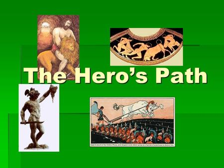 The Hero's Path. The hero's path involves three parts. Separation – How he leaves his parents and the land of his birth. Initiation – The journey and.