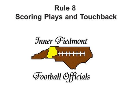 Rule 8 Scoring Plays and Touchback. SECTION 1 POINT VALUES The game is won by the team which accumulates the most points. Points are scored as follows.