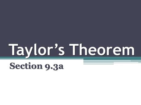 Taylor's Theorem Section 9.3a. While it is beautiful that certain functions can be represented exactly by infinite Taylor series, it is the inexact Taylor.