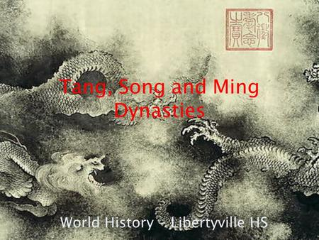 Tang, Song and Ming Dynasties World History - Libertyville HS.