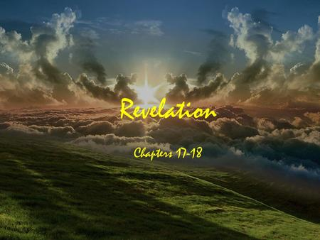 Revelation Chapters 17-18. A Very Quick Review Therefore write the things which you have seen, and the things which are, and the things which will take.