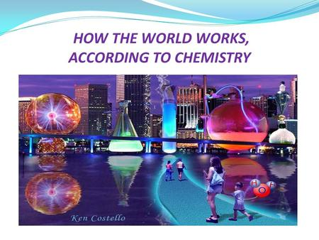 HOW THE WORLD WORKS, ACCORDING TO CHEMISTRY. ELECTRONEGATIVITY AND POLARITY.