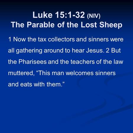 Luke 15:1-32 (NIV) The Parable of the Lost Sheep