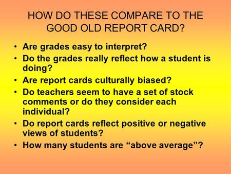 HOW DO THESE COMPARE TO THE GOOD OLD REPORT CARD? Are grades easy to interpret? Do the grades really reflect how a student is doing? Are report cards.