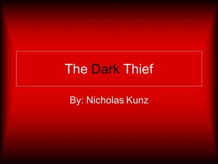 The Dark Thief By: Nicholas Kunz. My Story I have been called many things; The Dark One, The Lightning's Fury, and many others. But now, while we speak.