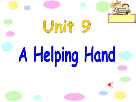 Unit 9 A Helping Hand.