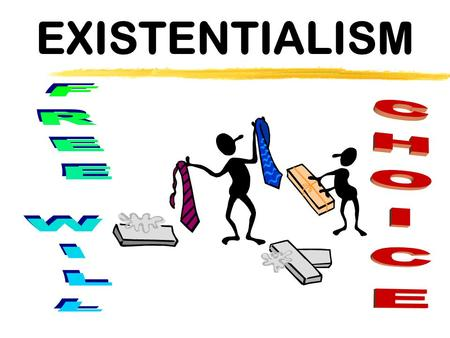 EXISTENTIALISM FREE WILL CHOICE.