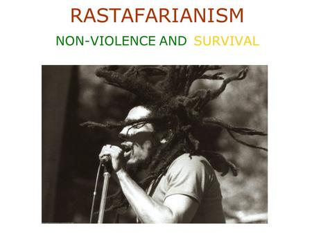 RASTAFARIANISM NON-VIOLENCE AND SURVIVAL. Basic Principles Rastafarianism originated in Jamaica in the early 20th century as a response to their oppression.