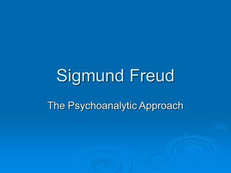 Sigmund Freud The Psychoanalytic Approach. Background  Began as a physician  In seeing patients, began to formulate basis for later theory Sexual conflicts.