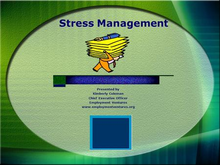 Stress Management Presented by Kimberly Coleman Chief Executive Officer Employment Ventures www.employmentventures.org.