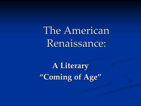"The American Renaissance: A Literary ""Coming of Age"""