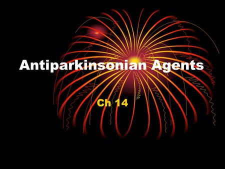 Antiparkinsonian Agents Ch 14. Parkinson's Disease Progressive, 45-65 y.o. d/t imbalance between dopamine & acetylcholine Symptoms: Slowed movement.
