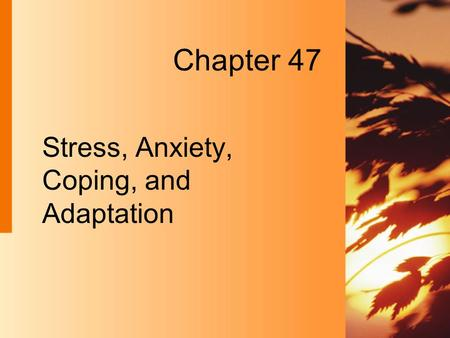 Chapter 47 Stress, Anxiety, Coping, and Adaptation.