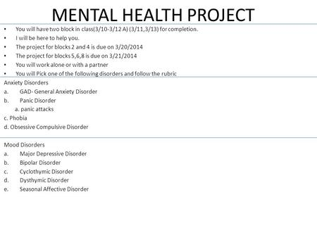 MENTAL HEALTH PROJECT You will have two block in class(3/10-3/12 A) (3/11,3/13) for completion. I will be here to help you. The project for blocks 2 and.