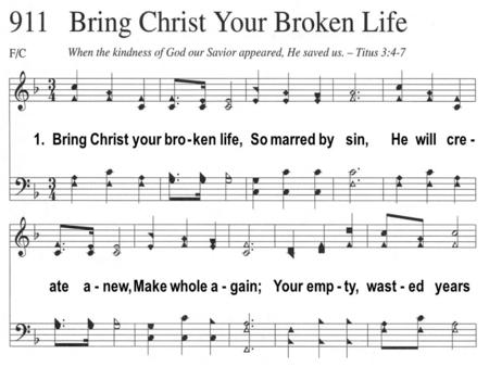 1. Bring Christ your bro - ken life, So marred by sin, He will cre - ate a - new, Make whole a - gain; Your emp - ty, wast - ed years.