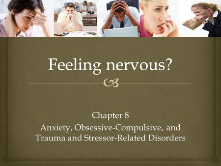 Chapter 8 Anxiety, Obsessive-Compulsive, and Trauma and Stressor-Related Disorders.