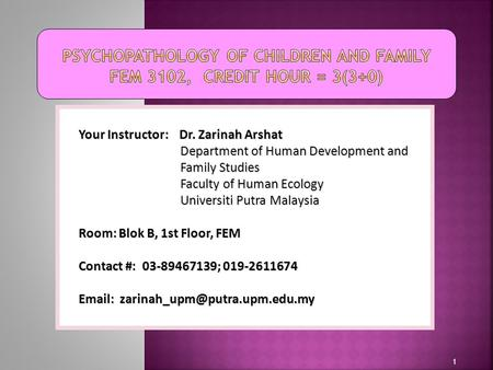 1 Your Instructor: Dr. Zarinah Arshat Department of Human Development and Family Studies Faculty of Human Ecology Universiti Putra Malaysia Room: Blok.