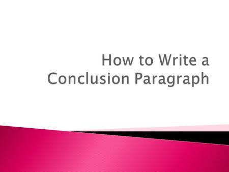  Your conclusion should be 4 to 6 sentences.  First, restate your thesis in a new way.  Next, summarize the essay's argument.  Then, address the greater.