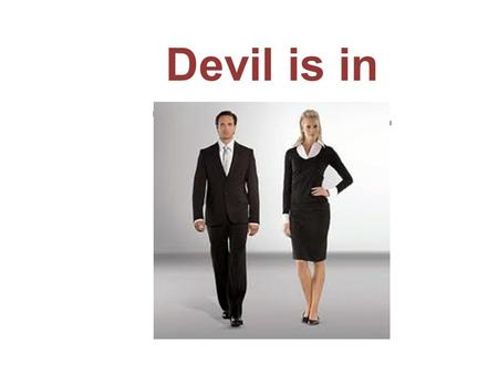 Devil is in the detail – is. Within the first few seconds of meeting you, people form opinions & judgments based on your appearance and behaviour. Your.