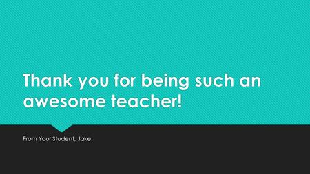Thank you for being such an awesome teacher!