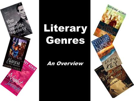 Literary Genres An Overview. Based on our target population of our students, we chose the overview as the pre-instructional strategy most likely to be.