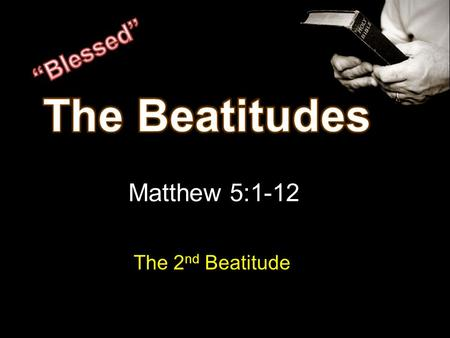 Matthew 5:1-12 The 2 nd Beatitude. #1-4 Man to God Relationship  Man cannot be happy with sin separating him from God  Remove sin – peace with God.