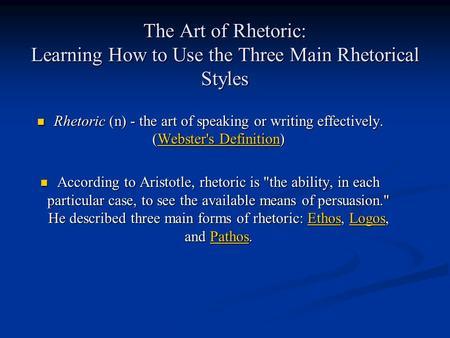 The Art of Rhetoric: Learning How to Use the Three Main Rhetorical Styles Rhetoric (n) - the art of speaking or writing effectively. (Webster's Definition)