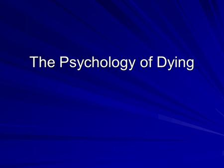 "The Psychology of Dying. Kubler-Ross 5 stages: –1) Denial: (and Isolation) ""the defense mechanism by which a person is unable or refuses to see things."