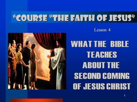 "1 ""COURSE ""THE FAITH OF JESUS"" Lesson 4. 2... about the Second Coming JESUS PROMISE TO COME BACK. 1. What a wonderful promise made Jesus? John 14:1 ‑"