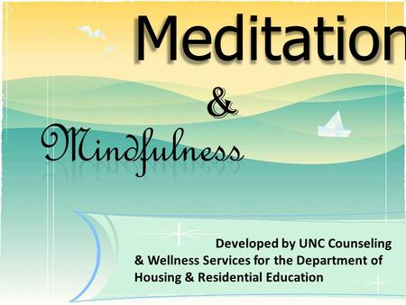 Meditation & Developed by UNC Counseling & Wellness Services for the Department of Housing & Residential Education.