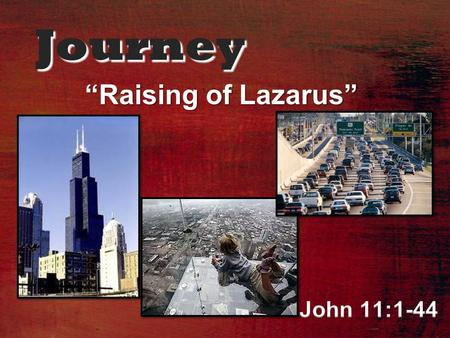 "Journey ""Raising of Lazarus"". John 11:1-44 1 Now a man named Lazarus was sick. He was from Bethany, the village of Mary and her sister Martha. 2 (This."